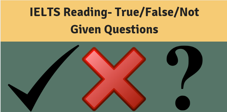 Solve TRUE / FALSE / NOT GIVEN Questions In IELTS Reading