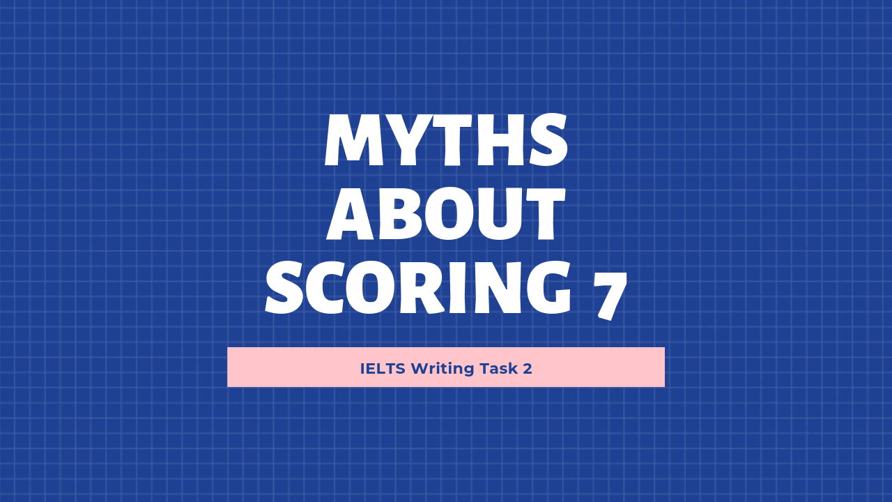 MYTHS ABOUT SCORING 7 in ielts writing task 2