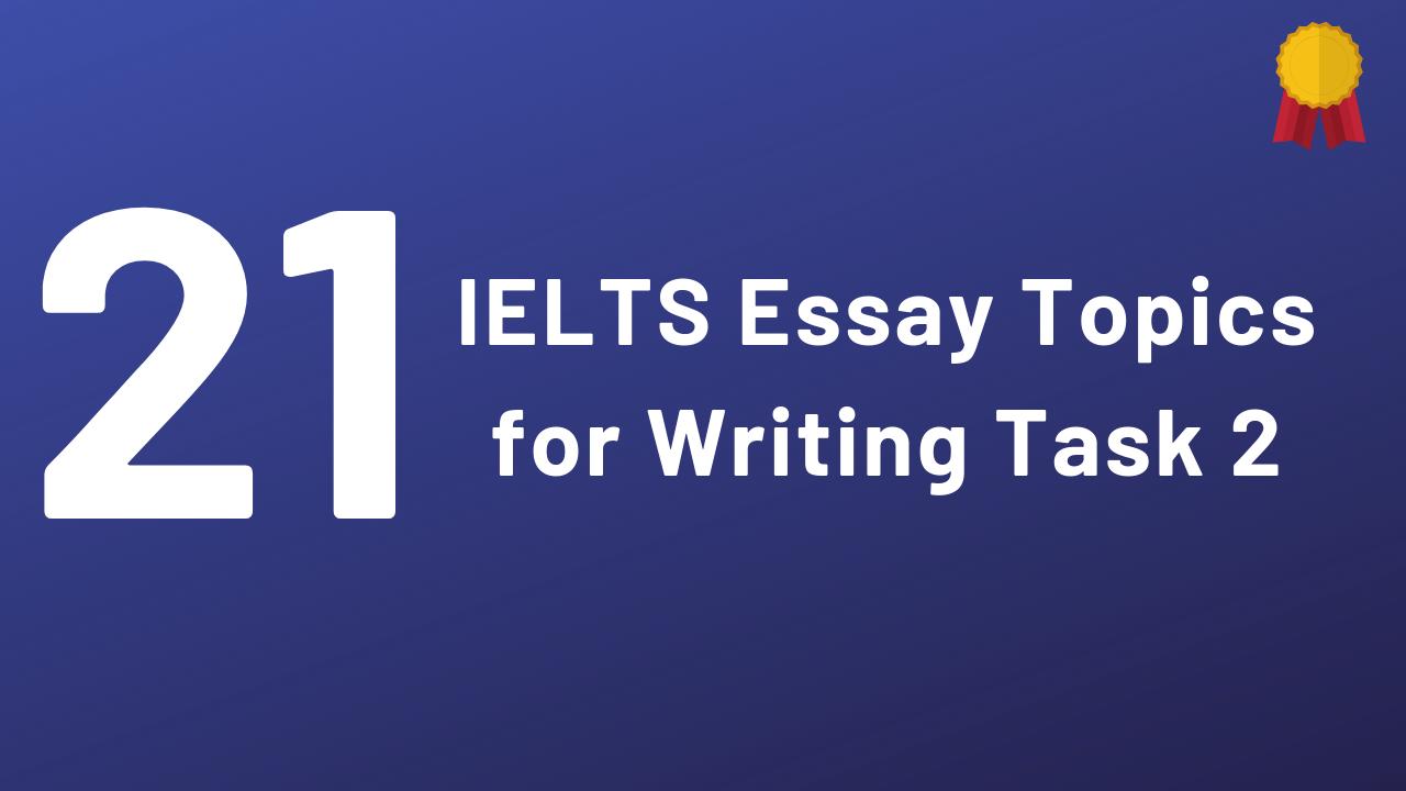 IELTS Essay Topics for Writing Task 2