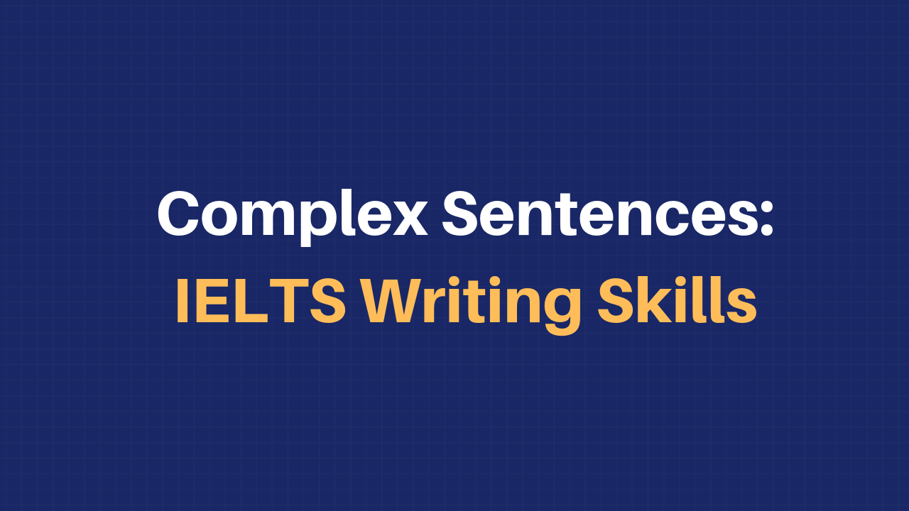 Complex Sentences: IELTS Writing Skills