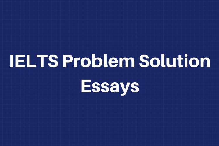 problem solution essay IELTS